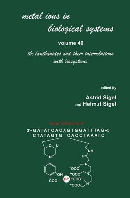 Metal Ions in Biological Systems: Volume 40: The Lanthanides and Their Interrelations with Biosystems 9780824742454