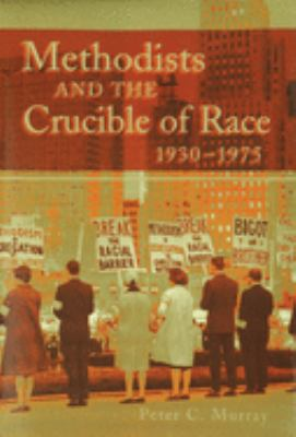 Methodists and the Crucible of Race, 1930-1975 9780826215147