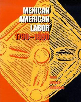Mexican American Labor, 1790-1990 9780826315168