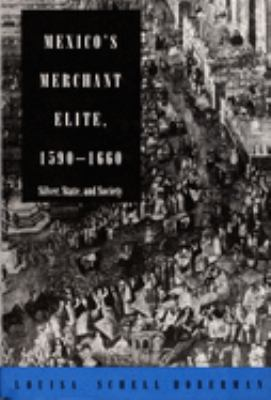 Mexico's Merchant Elite, 15901660: Silver, State, and Society 9780822311348