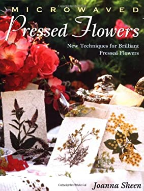 Microwaved Pressed Flowers, Vol. 8: New Techniques for Brilliant Pressed Flowers 9780823030583