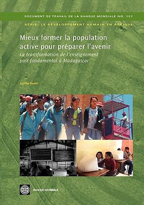 Mieux Former La Population Active Pour PR Parer L'Avenir: La Transformation de L'Enseignement Post-Fondamental Madagascar 9780821378205