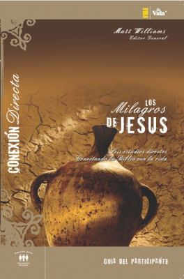 Los Milagros de Jes S - Gu a de Participante: Seis Estudios Directos Conectando La Biblia Con La Vida 9780829757200