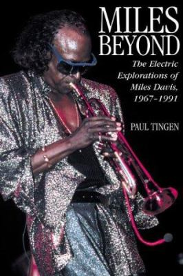 Miles Beyond: The Electric Explorations of Miles Davis, 1967-1991 9780823083602