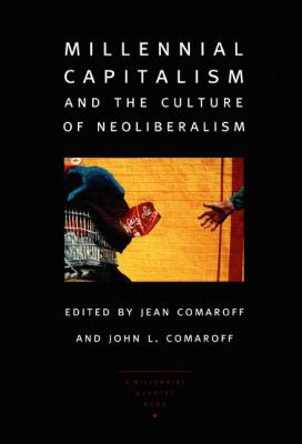 Millennial Capitalism and the Culture of Neoliberalism 9780822327158