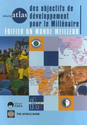 Miniatlas Des Objectifs de Developpement Pour Le Millenaire: Edifier Un Monde Meilleur 9780821362723