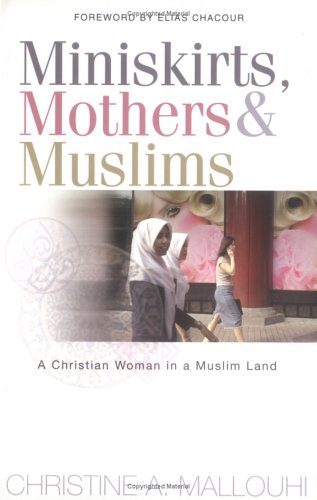 Miniskirts, Mothers & Muslims: A Christian Woman in a Muslim Land 9780825460517