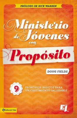 Ministerio de J Venes Con Prop Sito: 9 Principios B Sicos Para Un Crecimiento Saludable 9780829731996