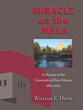Miracle on the Mesa: A History of the University of New Mexico, 1889-2003 9780826340177