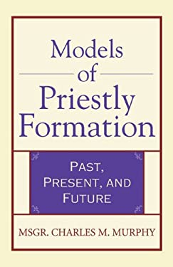 Models of Priestly Formation: Past, Present, and Future 9780824524029