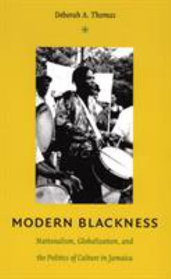 Modern Blackness: Nationalism, Globalization, and the Politics of Culture in Jamaica 9780822334194