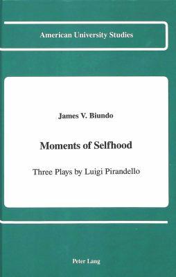 Moments of Selfhood: Three Plays by Luigi Pirandello 9780820412054