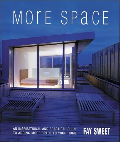 More Space: An Inspirational and Practical Guide to Adding More Space to Your Home