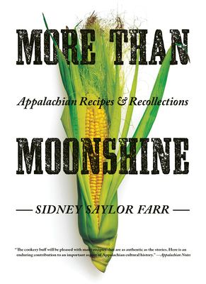 More Than Moonshine: Appalachian Recipes and Recollections 9780822953470