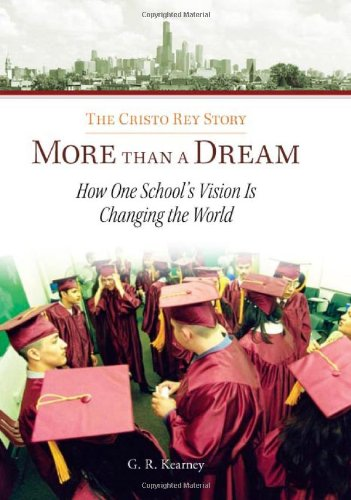 More Than a Dream: The Cristo Rey Story: How One School's Vision Is Changing the World 9780829425765