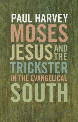 Moses, Jesus, and the Trickster in the Evangelical South 9780820334110