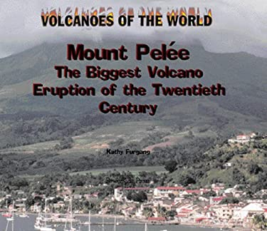 Mount Pelee: The Biggest Volcano of the 20th Century 9780823956630