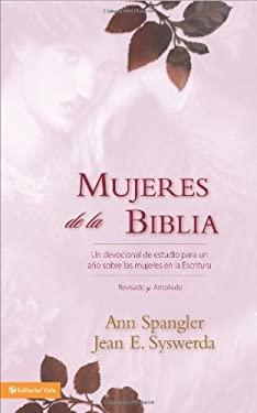 Mujeres de la Biblia: Un Devocional de Estudio Para un Ano Sobre las Mujeres en las Escrituras 9780829751260
