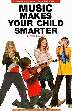 Music Makes Your Child Smarter: How Music Helps Every Child's Development [With CD] 9780825673603