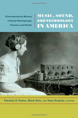 Music, Sound, and Technology in America: A Documentary History of Early Phonograph, Cinema, and Radio 9780822349464