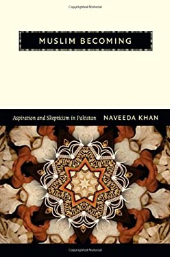 Muslim Becoming: Aspiration and Skepticism in Pakistan 9780822352310