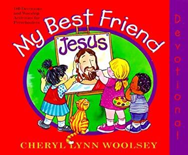 My Best Friend Jesus: 180 Devotions and Worship Activities for Preschoolers 9780828013086