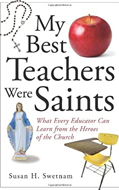 My Best Teachers Were Saints: What Every Educator Can Learn from the Heroes of the Church 9780829423297