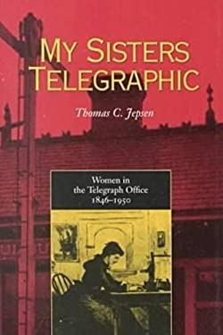 My Sisters Telegraphic: Women in Telegraph Office 1846-1950 9780821413449