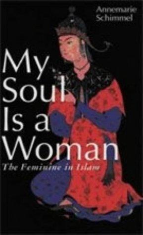 My Soul Is a Woman: The Feminine in Islam 9780826414441