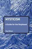 Mysticism: A Guide for the Perplexed 9780826421203