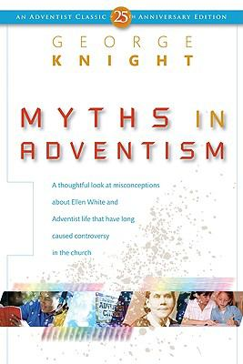 Myths in Adventism: An Interpretive Study of Ellen White, Education, and Related Issues 9780828024518