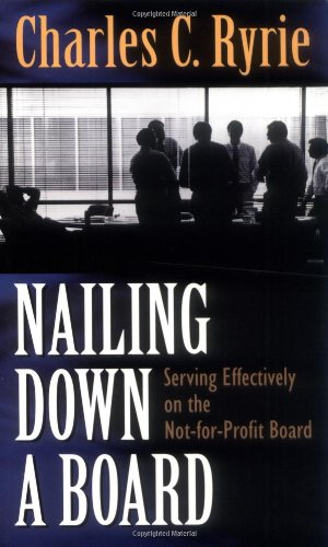 Nailing Down a Board: Serving Effectively on the Not-For-Profit Board 9780825436499