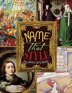 Name That Style: All about Isms in Art 9780822575863