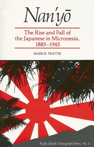 Nan'yo: The Rise and Fall of the Japanese in Micronesia, 1885-1945 9780824814809