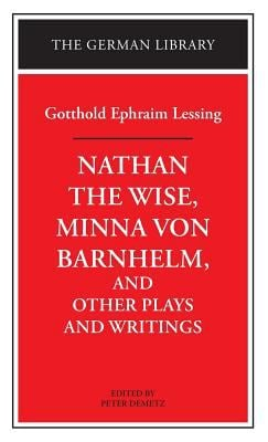 Nathan the Wise, Minna Von Barnhelm, and Other Plays and Writings: Gotthold Ephraim Lessing 9780826407061