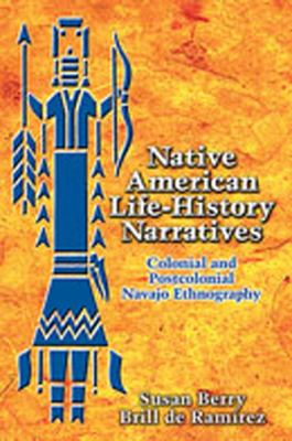 Native American Life-History Narratives: Colonial and Postcolonial Navajo Ethnography 9780826338976