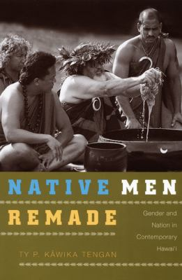 Native Men Remade: Gender and Nation in Contemporary Hawai'i 9780822343219