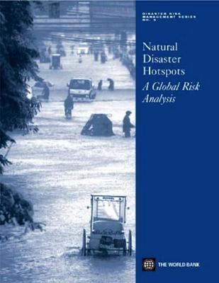 Natural Disaster Hotspots: A Global Risk Analysis: Disaster Risk Management Series No. 5 9780821359303