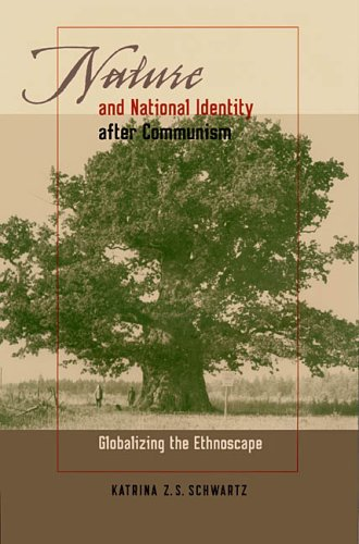 Nature and National Identity After Communism: Globalizing the Ethnoscape 9780822959427