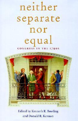 Neither Separate Nor Equal: Congress in the 1790s 9780821413272