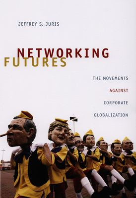 Networking Futures: The Movements Against Corporate Globalization 9780822342694
