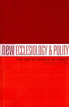 New Ecclesiology & Polity: The United Church of Christ 9780829818574