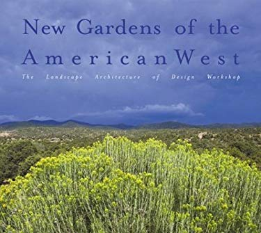 New Gardens of the American West: Residential Landscapes of Design Workshop 9780823020829