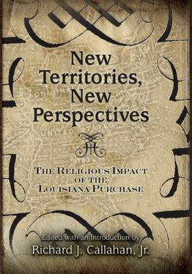 New Territories, New Perspectives: The Religious Impact of the Louisiana Purchase 9780826217844