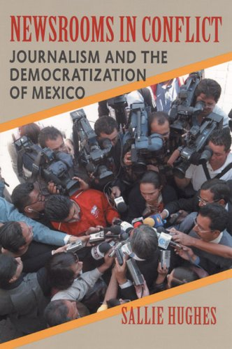 Newsrooms in Conflict: Journalism and the Democratization of Mexico 9780822959281