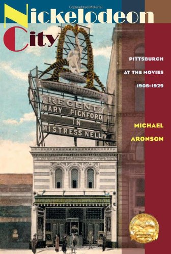 Nickelodeon City: Pittsburgh at the Movies, 1905-1929 9780822961093