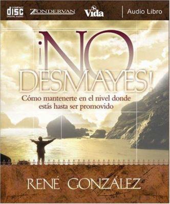 No Desmayes!: Como Mantenerte en el Nivel Donde Estas Hasta Ser Promovido 9780829748710