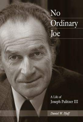 No Ordinary Joe: A Life of Joseph Pulitzer III 9780826216076