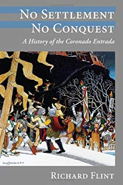 No Settlement, No Conquest: A History of the Coronado Entrada 9780826343628
