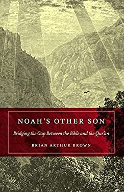 Noah's Other Son: Bridging the Gap Between the Bible and the Qur'an 9780826427977